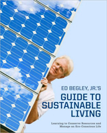 Ed Begley, Jr.'s Guide to Sustainable Living: Learning to Conserve Resources and Manage an Eco-Conscious Life