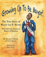 Growing Up To Be Mayor: The True Story of Mayor Lee Brown, First African American Mayor of Housto