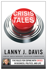 Crisis Tales: Five Rules for Coping with Crises in Business, Politics, and Life