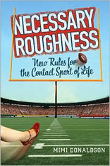 """Necessary Roughness: New Rules for the Contact Sport of Life"""
