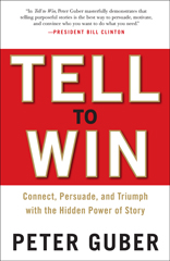 Tell To Win - Connect, Persuade, and Triumph with the Hidden Power of Story