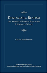 Democratic Realism: An American Foreign Policy For a Unipolar World (Irving Kristol Lecture)
