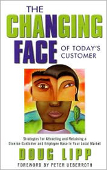 Changing Face of Today's Customer: Strategies for Attracting and Retaining a Diverse Customer and Employee Base in Your Local Market