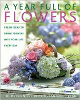 Year Full of Flowers: Fresh Ideas to Bring Flowers into Your Life Everyday