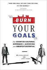 Burn Your Goals: The Counter Cultural Approach to Achieving Your Greatest Potential