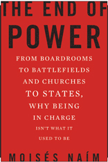 The End of Power: From Boardrooms to Battlefields and Churches to States, Why Being In Charge Isn't What It Used to Be