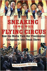 Sneaking into the Flying Circus : How the Media Turns Our Presidential Campaigns into Freak Shows