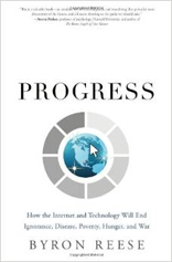 Infinite Progress: How Technology Will End Ignorance, Disease, Hunger, Poverty, and War