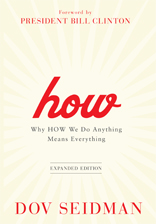 How: Why How We Do Anything Means Everything...in Business (and in Life) EXPANDED EDITION