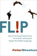 FL!P: How to Turn Everything You Know on Its Head - and Succeed Beyond Your Wildest Imaginings
