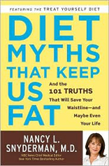 Diet Myths That Keep Us Fat: And the 101 Truths That Will Save Your Waistline - And Maybe Even Your Life