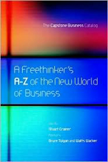 A Freethinker's A-Z of New World of Business : The Capstone Business Catalog